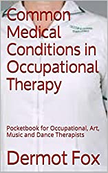 Common Medical Conditions in Occupational Therapy: Pocketbook for Occupational, Art, Music and Dance Therapists