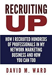 Recruiting Up: How I Recruited Hundreds of Professionals in my Network Marketing Business and How You Can, Too by David M. Ward (2016-04-19)