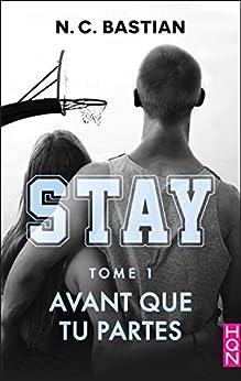 Avant que tu partes - STAY tome 1 : la nouvelle série NC Bastian après Be Mine par [Bastian, N.C.]