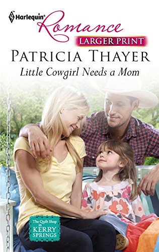 Little Cowgirl Needs a Mom (Larger Print Harlequin Romance: The Quilt Shop in Kerry Springs, Band 4255) -