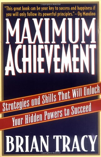 Maximum Achievement: Strategies and Skills that Will Unlock Your Hidden Powers to Succeed (Fireside Book) por Brian Tracy