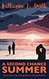 A Second Chance Summer: Book One of the Coming Back to Cornwall series: Volume 1
