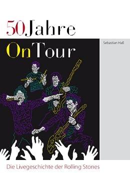 50 Jahre On Tour - Die Livegeschichte der Rolling Stones von [Haß, Sebastian]