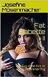 Fat Babette II: Ein Tag ohne Fick ist ein verlorener Tag