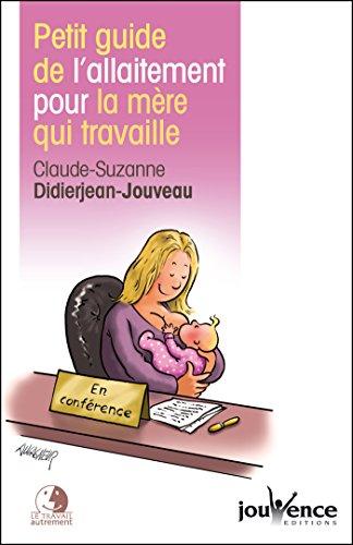 Petit guide de l'allaitement pour la mère qui travaille par Claude-Suzanne Didierjean-Jouveau