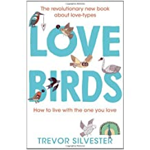By Trevor Silvester Lovebirds: How to Live with the One You Love