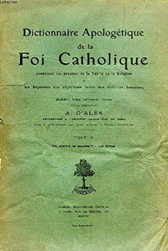 DICTIONNAIRE APOLOGETIQUE DE LA FOI CATHOLIQUE, TOME II, FIN JUSTIFIE LES MOYENS ? - LOI DIVINE