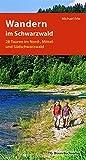 Wandern im Schwarzwald: Die 28 schönsten Touren im Nord-, Mittel und Südschwarzwald