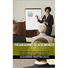 Presentaciones de alto impacto: Cómo sacar el mayor provecho a las oportunidades de hablar en público. (Familia: Comunicación. Colección: Competencias ... profesional nº 2) (Spanish Edition)