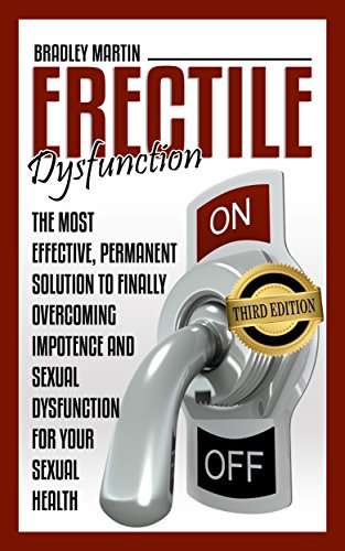 Erectile Dysfunction: The Most Effective, Permanent Solution to Finally  Overcoming Impotence and Sexual Dysfunction for Your Sexual Health (BONUS