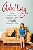 [ ADULTING: HOW TO BECOME A GROWN-UP IN 468 EASY(ISH) STEPS ] BY Brown, Kelly Williams ( Author ) [ 2013 ] Paperback