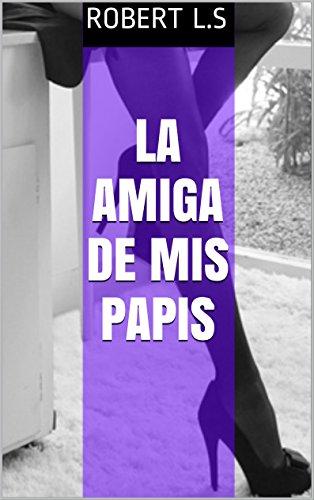 LA AMIGA DE MIS PAPIS por Robert L.S