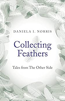 Collecting Feathers: tales from The Other Side by [Norris, Daniela I.]