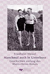 Manchmal auch in Unterbuxe: Geschichten entlang des Rhein-Herne-Kanals