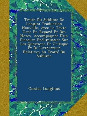 Traite Du Sublime - Traité Du Sublime De Longin: Traduction Nouvelle,