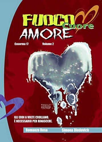 Fuoco cuore Amore (Caserma 17 Vol. 2)