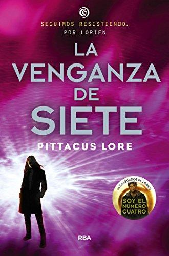 Legados Lorien 5: La venganza de Siete (Los legados de Lorien) por Pittacus Lore
