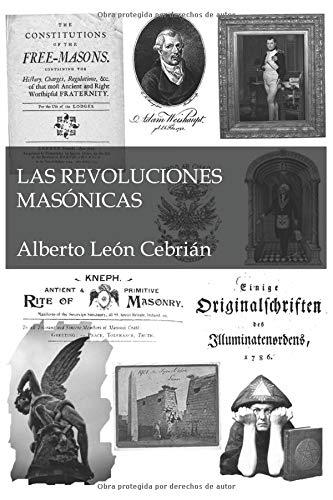 Las Revoluciones Masónicas por Alberto León Cebrián