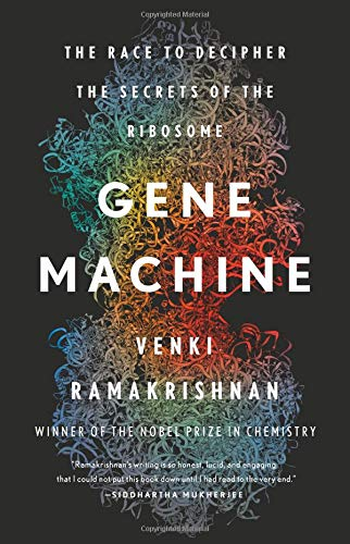 Gene Machine: The Race to Decipher the Secrets of the Ribosome por Venki Ramakrishnan