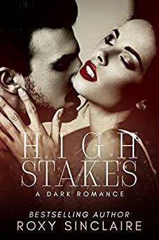 High Stakes: A Dark Romance by [Sinclaire, Roxy]
