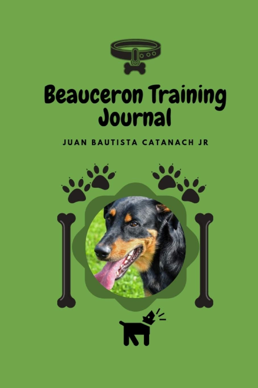 Beauceron  Training Journal: Take Notes, Set Goals, Keep Medical Records, Potty Training Chart, and make memories of with your Beauceron Dog
