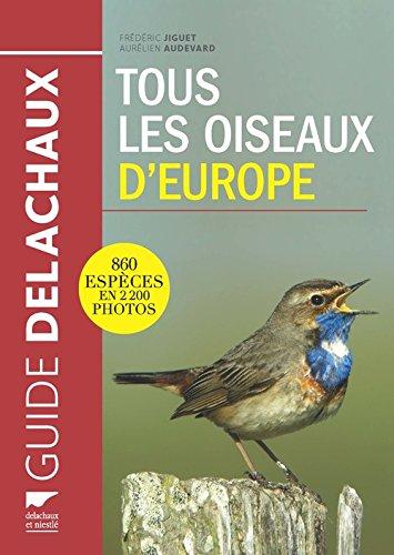 Tous les oiseaux d'Europe. 860 espèces en 2200 photos par Frederic Jiguet