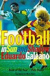 Football in Sun and Shadow by EDUARDO GALEANO (1997-05-04)