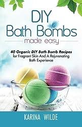 DIY Bath Bombs Made Easy: 40 Organic DIY Bath Bomb Recipes for Fragrant Skin And A Rejuvenating Bath Experience by Karina Wilde (2015-04-23)