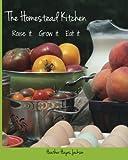 The Homestead Kitchen: Raise it.  Grow it.  Eat it.