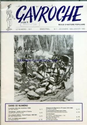 GAVROCHE [No 7] du 01/12/1982 - LA GRANDE COLERE DES MARAICHERS 1936 PAR JEAN SANDRIN - TEMOIGNAGE JARDINS OUVRIERS A TAVERNY - UNE SOLIDARITE DIFFICILE FRANCE-POLOGNE 1830-1831 PAR JEAN-CLAUDE CARON - AN II UN THEATRE SANS-CULOTTE PAR SERGE BIANCHI - ATTAQUES DE DILIGENCES AU 19 SIECLE 1815-1850 PAR HERVE LUXARDO - LA PROMENADE DU BOEUF GRAS A PARIS PAR CHRISTIANE DEMEULENAERE-DOUYERE - LES CHRONIQUES AU CINEMA LES MISERABLES - YOL PAR JEAN-GABRIEL FICHAU - PANORAMA DE 1922 PAR GEORGES PELLETI