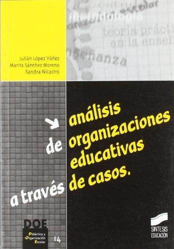 Análisis de organizaciones educativas a través de casos (Síntesis educación) por J./Sánchez Moreno, M./Nicastro, S. López Yáñez