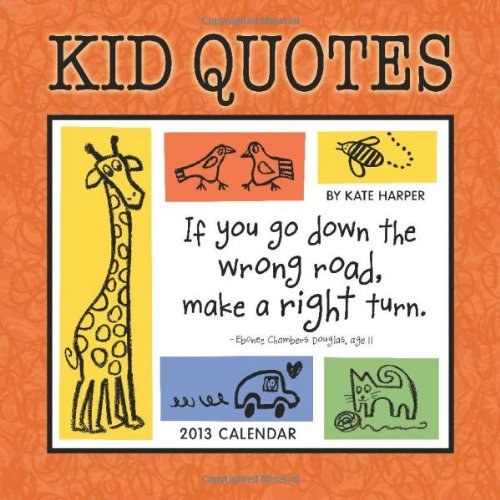 Kid Quotes 2013 Wall Calendar Funny Kid Quotes To Keep Mom Smiling Organized