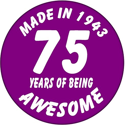 75th Birthday Badge - Made in 1943-75 Years of Being Awesome