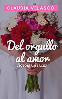 del-orgullo-al-amor-victoria-mercer-spanish-edition