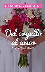 DEL ORGULLO AL AMOR (Victoria Mercer)