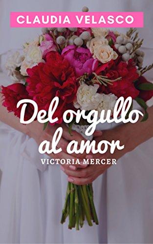 DEL ORGULLO AL AMOR (Victoria Mercer) por Claudia Velasco