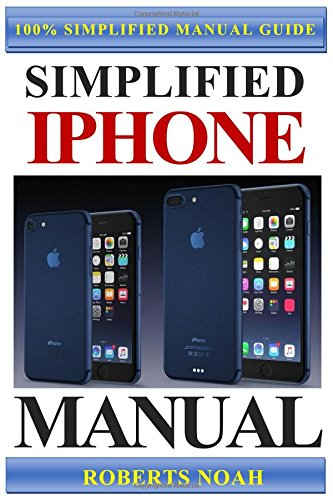 Simplified iPhone Manual: Understanding and maximizing the full functionality of iPhone - 100% made simple consumer manual guide for seniors and - Ios Manual Missing 8