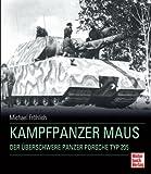 Kampfpanzer Maus: Der überschwere Panzer Porsche Typ 205 - Michael Fröhlich