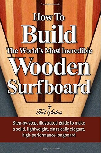 How To Build The World\'s Most Incredible Wooden Surfboard by Ted Salois (2014-08-02)