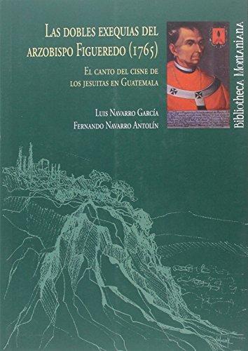DOBLES EXEQUIAS DEL ARZOBISPO FIGUEREDO 1765, LAS (Bibliotheca Montaniana) por ANTOLÍN FERNANDO NAVARRO