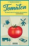 Tomaten: Die wahre Identität unseres Frischgemüses. Eine Reportage