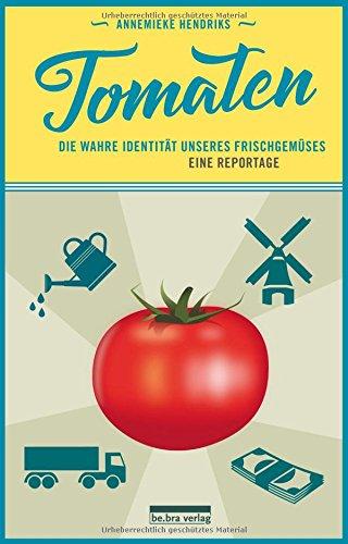 Tomaten: Die wahre Identität unseres Frischgemüses. Eine Reportage (Tomate)