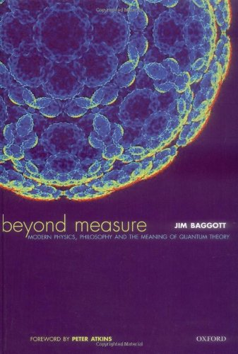 Beyond Measure: Modern Physics, Philosophy and the Meaning of Quantum Theory