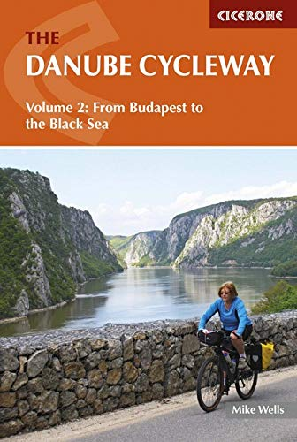 The Danube Cycleway: Volume 2: From Budapest to the Black Sea (Cicerone Cycling Guides) por Mike Wells