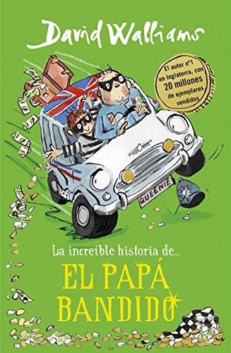 La increíble historia de... El papá bandido (Colección David Walliams) por David Walliams