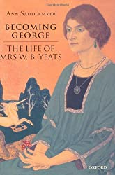 Becoming George: The Life of Mrs W.B.Yeats