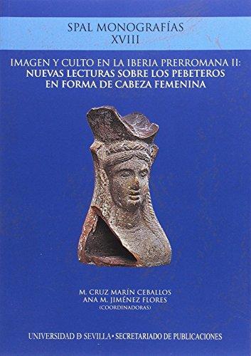 imagen y culto en la Iberia prerromana II: nuevas lecturas sobre los pebeteros en forma de cabeza femenina (Monografías SPAL Arqueología)