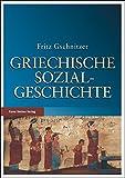 Griechische Sozialgeschichte: Von der mykenischen bis zum Ausgang der klassischen Zeit - Fritz Gschnitzer