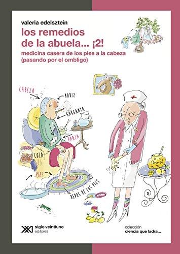 Los remedios de la abuela… ¡2!: Medicina casera de los pies a la cabeza (pasando por el ombligo) (Ciencia que ladra… serie Clásica) por Valeria Edelsztein