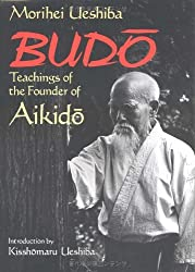 Budo Teachings of the Founder of Aikido Ueshiba (Best Karate) by Morihei Ueshiba (1996-07-15)